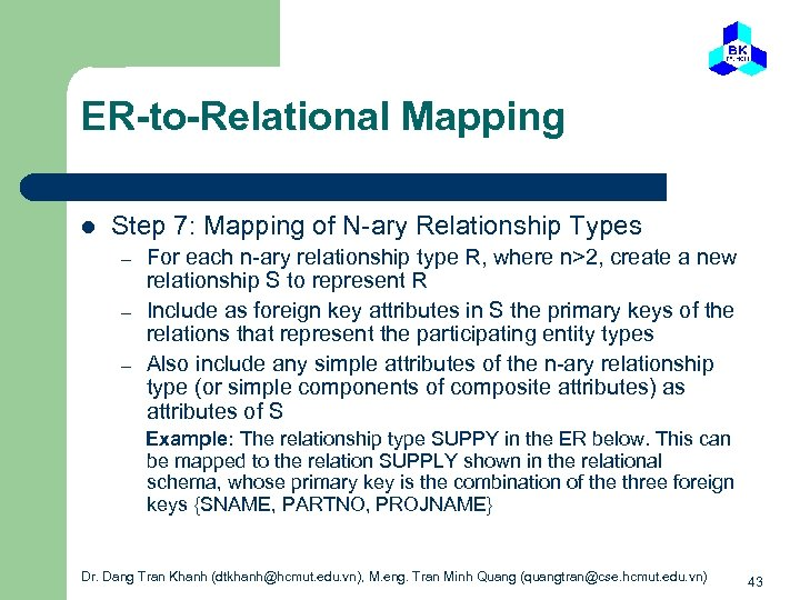 ER-to-Relational Mapping l Step 7: Mapping of N-ary Relationship Types – – – For
