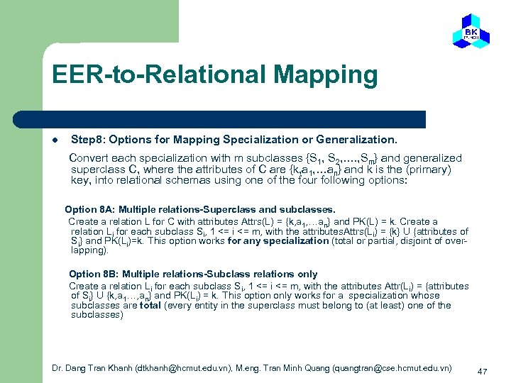 EER-to-Relational Mapping l Step 8: Options for Mapping Specialization or Generalization. Convert each specialization
