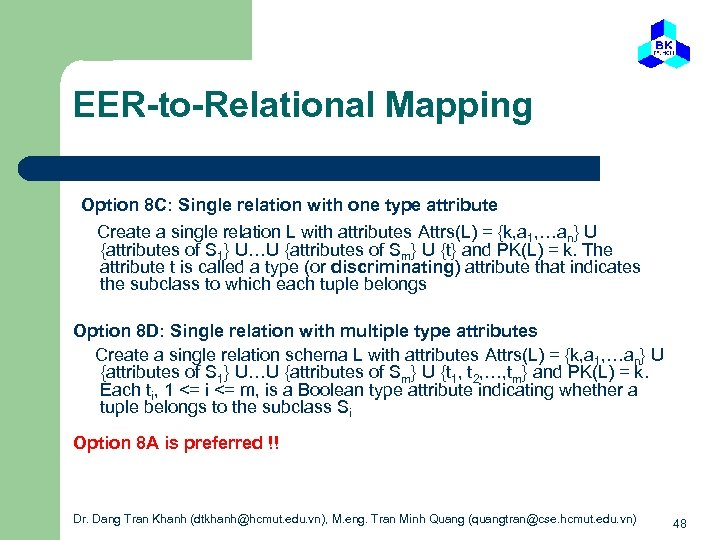 EER-to-Relational Mapping Option 8 C: Single relation with one type attribute Create a single