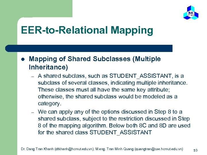 EER-to-Relational Mapping of Shared Subclasses (Multiple Inheritance) – – A shared subclass, such as