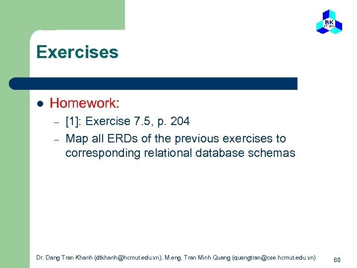 Exercises l Homework: – – [1]: Exercise 7. 5, p. 204 Map all ERDs