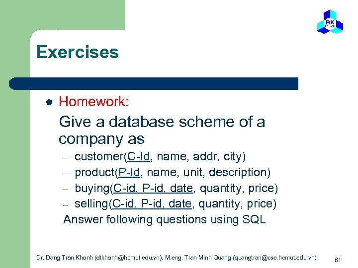 Exercises l Homework: Give a database scheme of a company as customer(C-Id, name, addr,