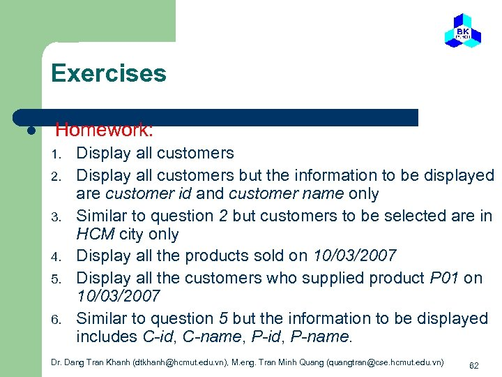 Exercises l Homework: 1. 2. 3. 4. 5. 6. Display all customers but the