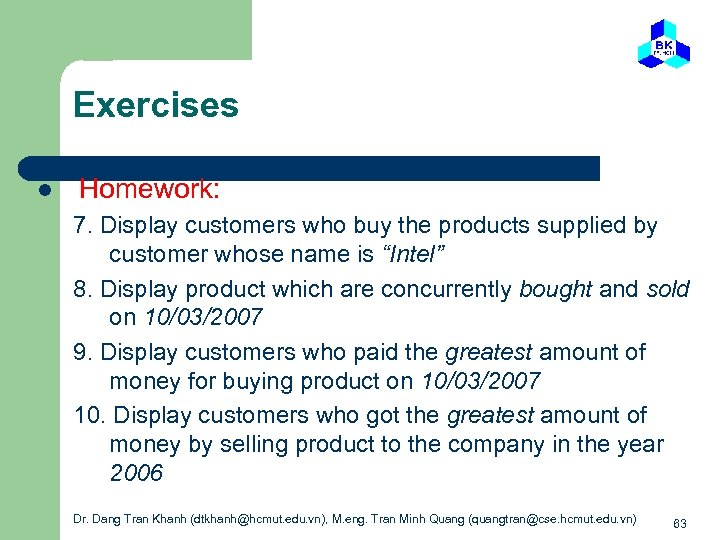Exercises l Homework: 7. Display customers who buy the products supplied by customer whose
