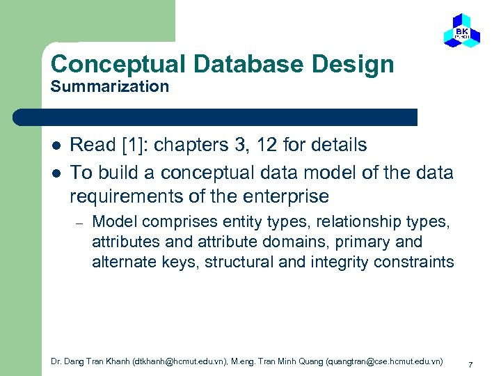 Conceptual Database Design Summarization l l Read [1]: chapters 3, 12 for details To