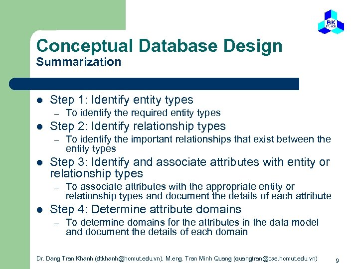 Conceptual Database Design Summarization l Step 1: Identify entity types – l Step 2: