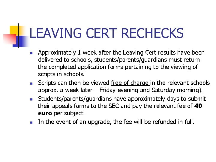 LEAVING CERT RECHECKS n n Approximately 1 week after the Leaving Cert results have