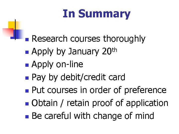 In Summary Research courses thoroughly n Apply by January 20 th n Apply on-line