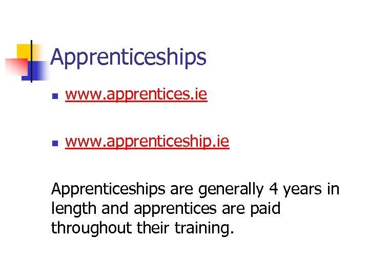 Apprenticeships n www. apprentices. ie n www. apprenticeship. ie Apprenticeships are generally 4 years