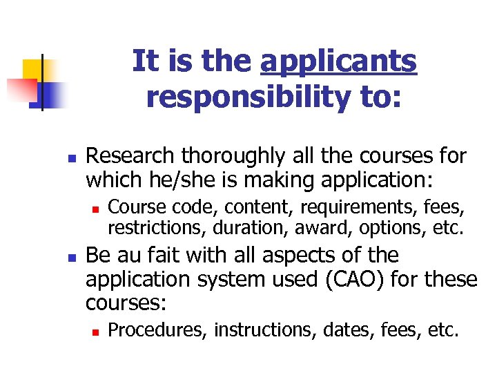 It is the applicants responsibility to: n Research thoroughly all the courses for which