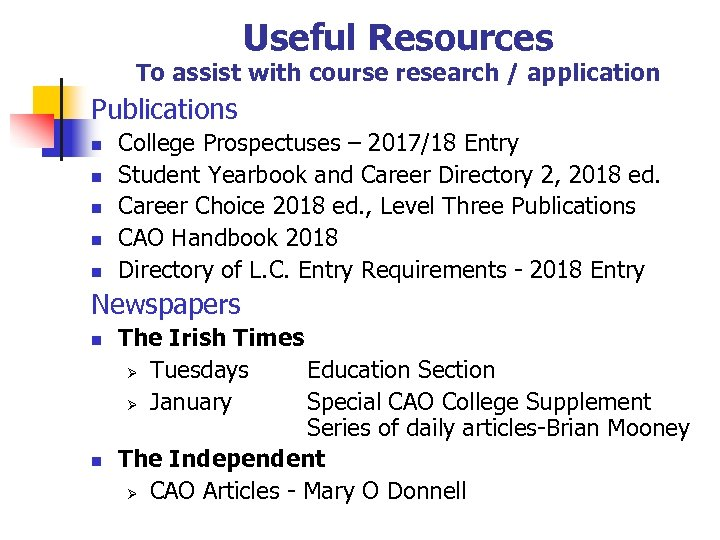 Useful Resources To assist with course research / application Publications n n n College