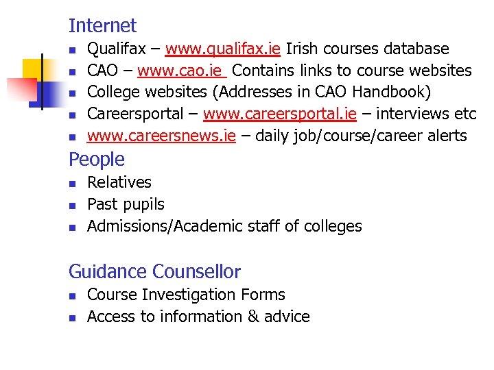 Internet n n n Qualifax – www. qualifax. ie Irish courses database CAO –