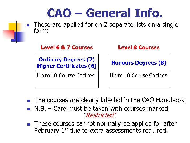CAO – General Info. n These are applied for on 2 separate lists on