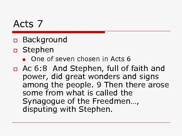 Acts 7 o o Background Stephen n o One of seven chosen in Acts