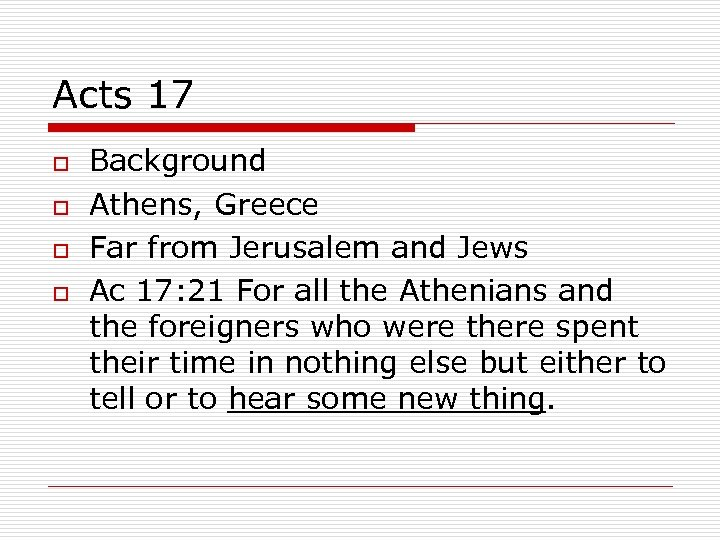 Acts 17 o o Background Athens, Greece Far from Jerusalem and Jews Ac 17: