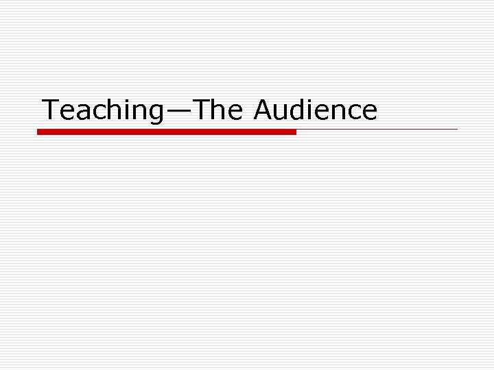Teaching—The Audience