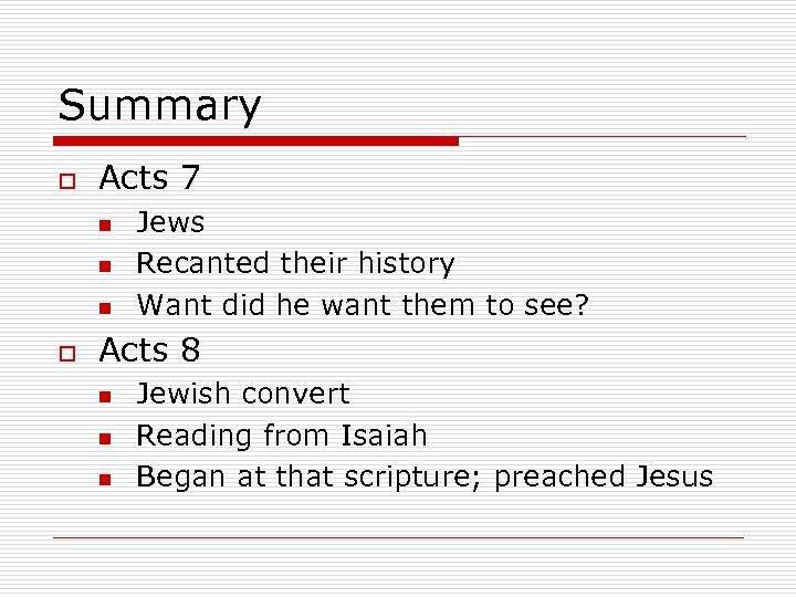 Summary o Acts 7 n n n o Jews Recanted their history Want did