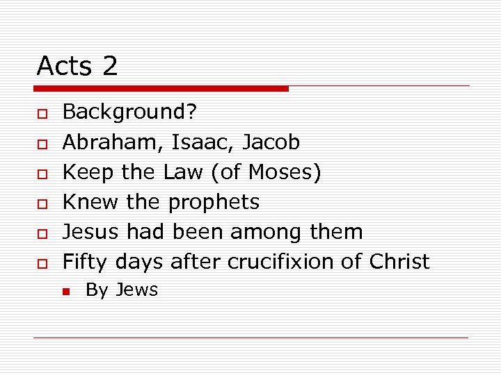 Acts 2 o o o Background? Abraham, Isaac, Jacob Keep the Law (of Moses)