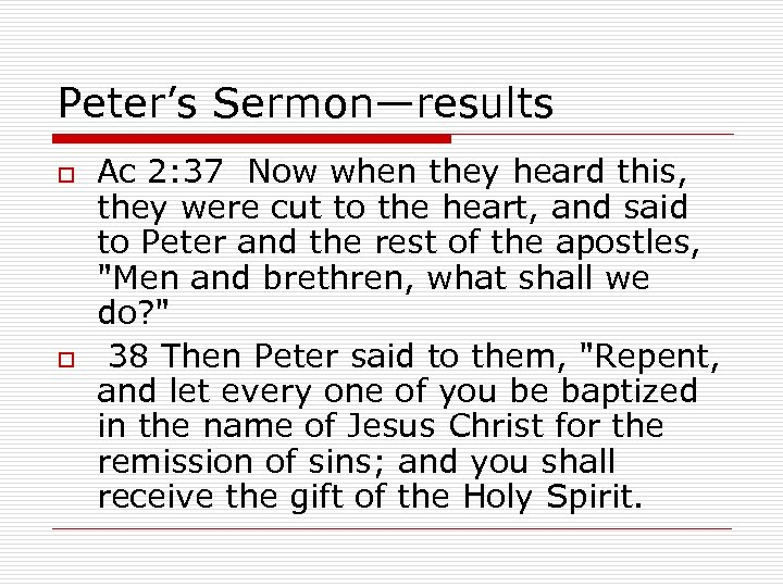 Peter's Sermon—results o o Ac 2: 37 Now when they heard this, they were