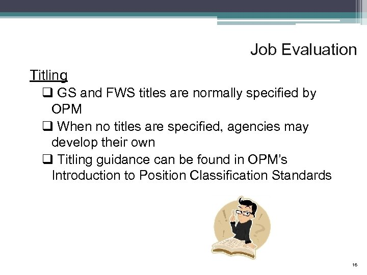 Job Evaluation Titling q GS and FWS titles are normally specified by OPM q