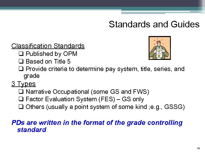 Standards and Guides Classification Standards q Published by OPM q Based on Title 5