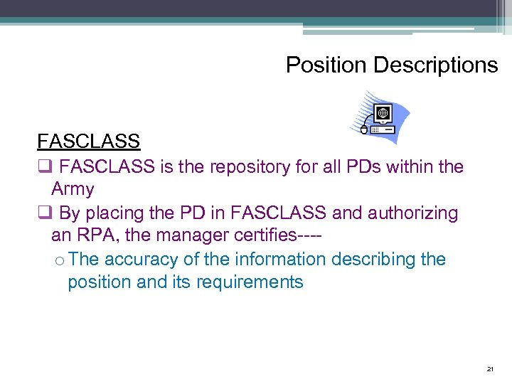 Position Descriptions FASCLASS q FASCLASS is the repository for all PDs within the Army