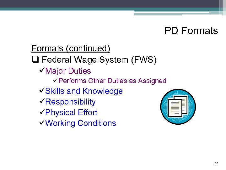 PD Formats (continued) q Federal Wage System (FWS) üMajor Duties üPerforms Other Duties as