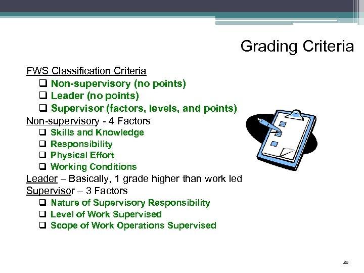 Grading Criteria FWS Classification Criteria q Non-supervisory (no points) q Leader (no points) q