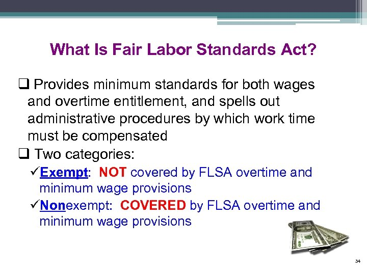 What Is Fair Labor Standards Act? q Provides minimum standards for both wages and