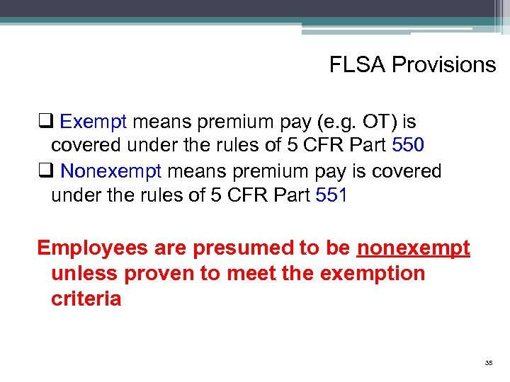 FLSA Provisions q Exempt means premium pay (e. g. OT) is covered under the