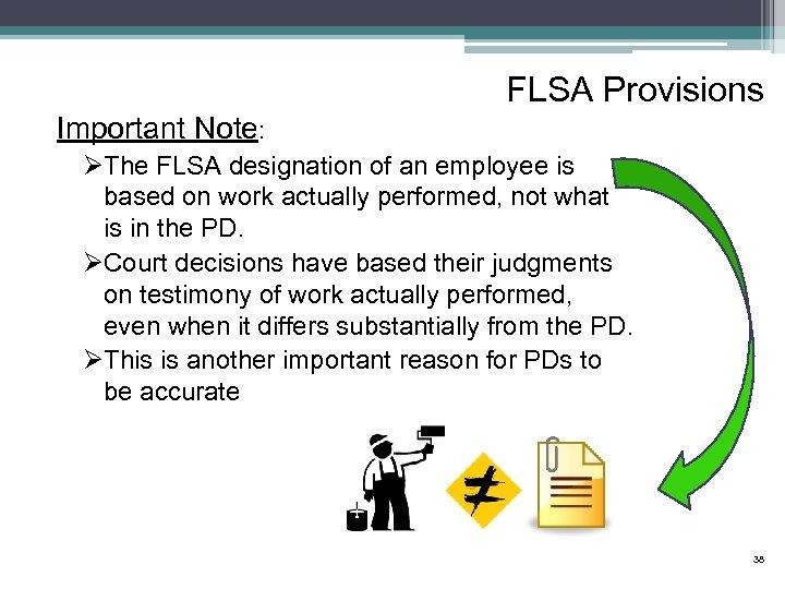 FLSA Provisions Important Note: ØThe FLSA designation of an employee is based on work