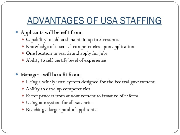 ADVANTAGES OF USA STAFFING Applicants will benefit from: Capability to add and maintain up