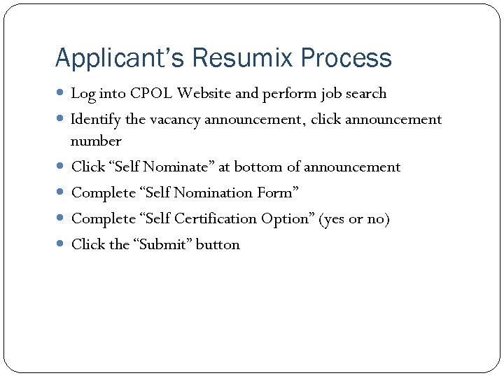 Applicant's Resumix Process Log into CPOL Website and perform job search Identify the vacancy