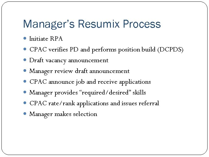 Manager's Resumix Process Initiate RPA CPAC verifies PD and performs position build (DCPDS) Draft