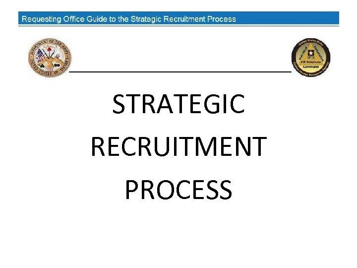 STRATEGIC RECRUITMENT PROCESS