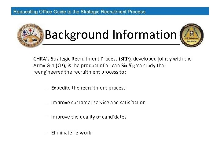 Background Information CHRA's Strategic Recruitment Process (SRP), developed jointly with the Army G-1 (CP),