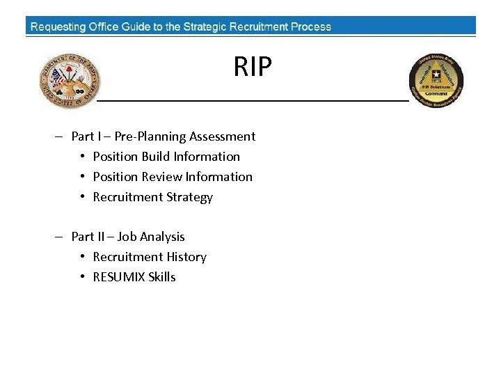 RIP – Part I – Pre-Planning Assessment • Position Build Information • Position Review