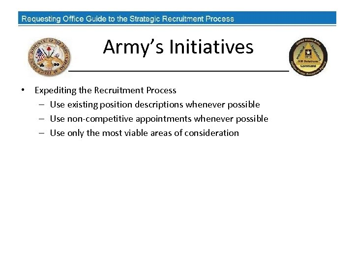Army's Initiatives • Expediting the Recruitment Process – Use existing position descriptions whenever possible