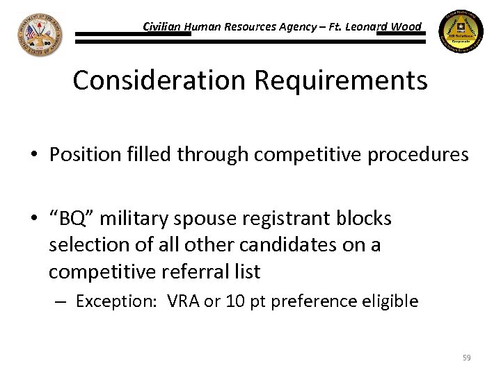 Civilian Human Resources Agency – Ft. Leonard Wood Consideration Requirements • Position filled through