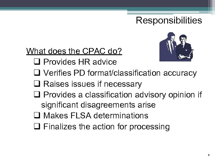 Responsibilities What does the CPAC do? q Provides HR advice q Verifies PD format/classification