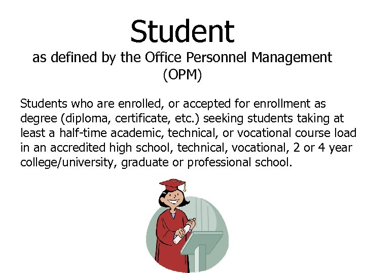 Student as defined by the Office Personnel Management (OPM) Students who are enrolled, or