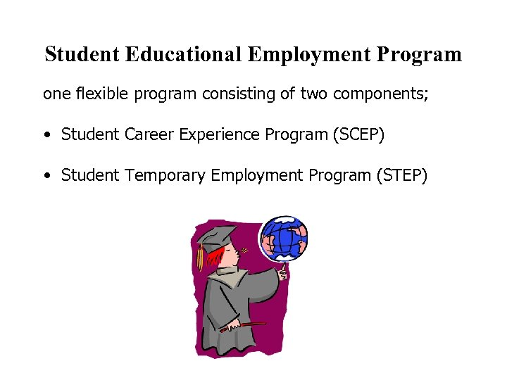 Student Educational Employment Program one flexible program consisting of two components; • Student Career