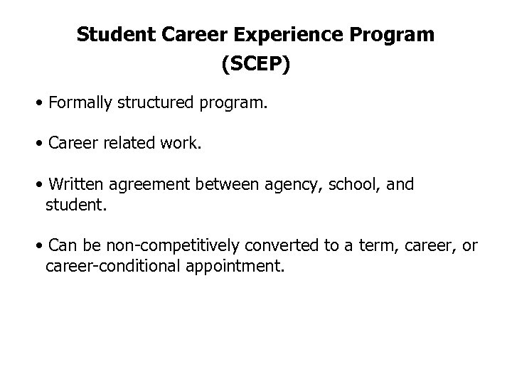 Student Career Experience Program (SCEP) • Formally structured program. • Career related work. •