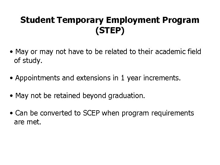 Student Temporary Employment Program (STEP) • May or may not have to be related