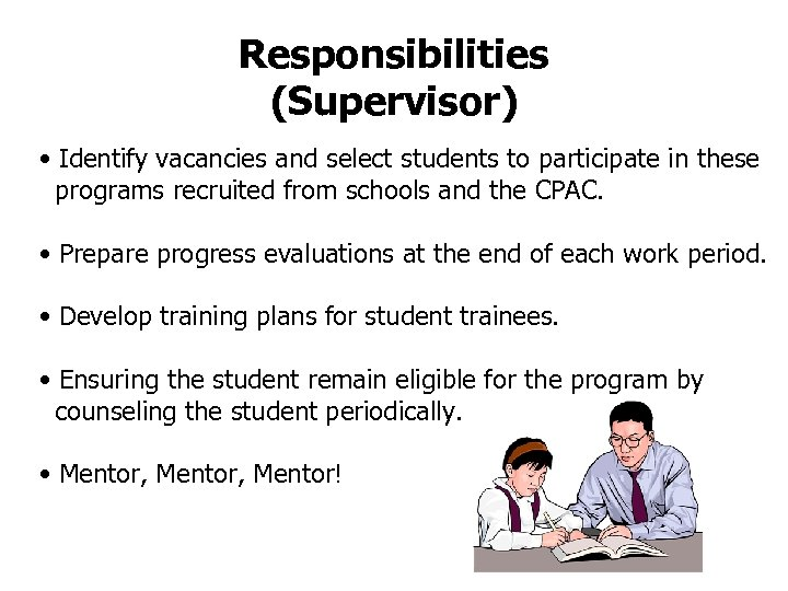 Responsibilities (Supervisor) • Identify vacancies and select students to participate in these programs recruited