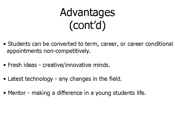 Advantages (cont'd) • Students can be converted to term, career, or career conditional appointments