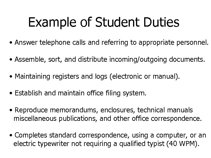 Example of Student Duties • Answer telephone calls and referring to appropriate personnel. •