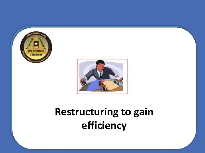 Restructuring to gain efficiency