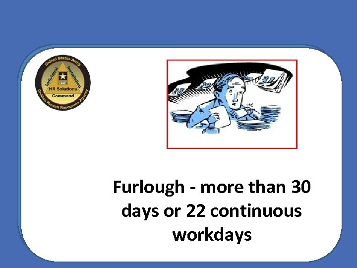 Furlough - more than 30 days or 22 continuous workdays