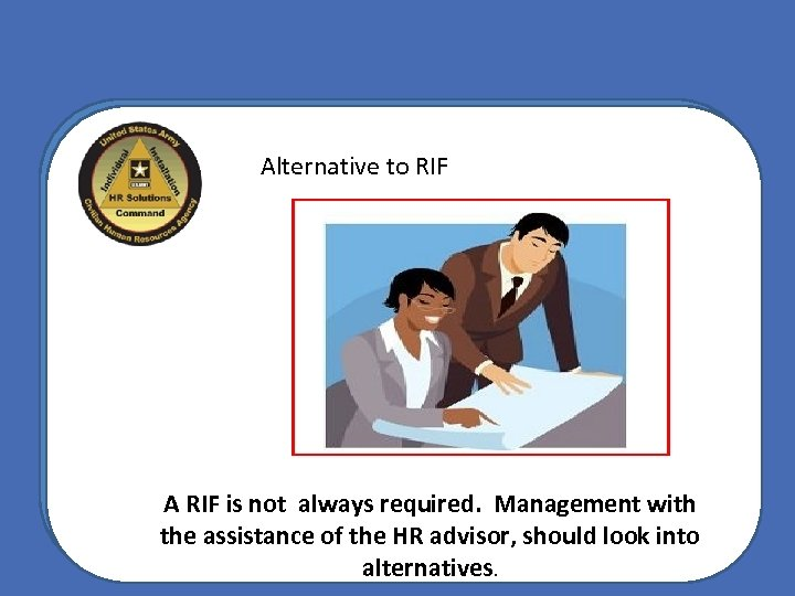 Alternative to RIF A RIF is not always required. Management with the assistance of